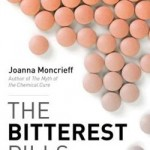 The Bitterest Pills, by Joanna Moncrieff: Another Book Worth Reading